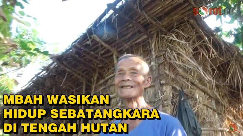 Kisah Kakek Wasikan, Hidup Sebatang Kara di Gubuk Tengah Hutan